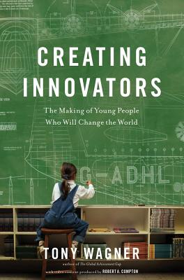 Creating Innovators By Wagner, Tony